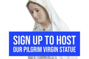 Sign Up to Hose our Pilgrim Virgin Statue